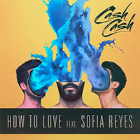 Cash Cash feat. Sofia Reyes - How To Love