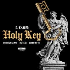 DJ Khaled feat. Kendrick Lamar, Big Sean & Betty Wright - Holy Key