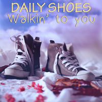 Daily Shoes - Walking To You