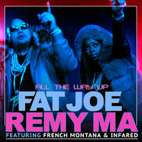 Fat Joe & Remy Ma feat. French Montana - All The Way Up