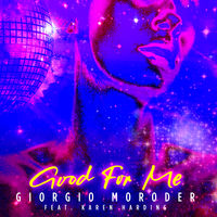 Giorgio Moroder feat. Karen Harding - Good For Me