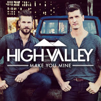 High Valley - Make You Mine
