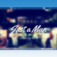 Just A Man & Chester Page - I'm Sorry