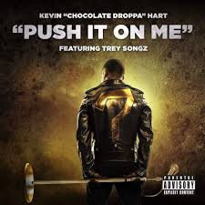 Kevin 'Chocolate Droppa' Hart feat. Trey Songz - Push It On Me
