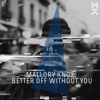 Mallory Knox - Better Off Without You