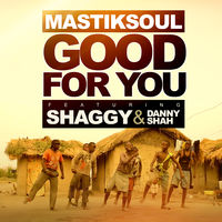 Mastiksoul feat. Shaggy & Danny Shah - Good For You