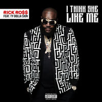 Rick Ross feat. Ty Dolla $ign - I Think She Like Me