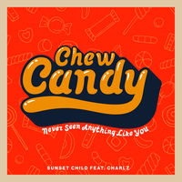 Sunset Child feat. Charlz - Chew Candy (Never Seen Anything Like You)