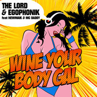 The Lord & Egophonik feat. Newmaik & MC Daddy - Wine Your Body Gal