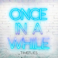 Timeflies - Once In A While