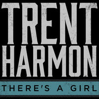 Trent Harmon - There's A Girl
