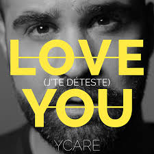Ycare - Love You (J'te Déteste)